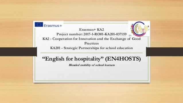 Erasmus+ KA2 Project number: 2017-1-RO01-KA201-037159 KA2 - Cooperation for Innovation and the Exchange of Good Practices ...