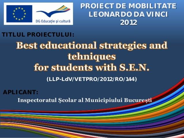 PROIECT DE MOBILITATE LEONARDO DA VINCI 2012 TITLUL PROIECTULUI:  (LLP-LdV/VETPRO/2012/RO/144)  APLICANT: Inspectoratul Şc...