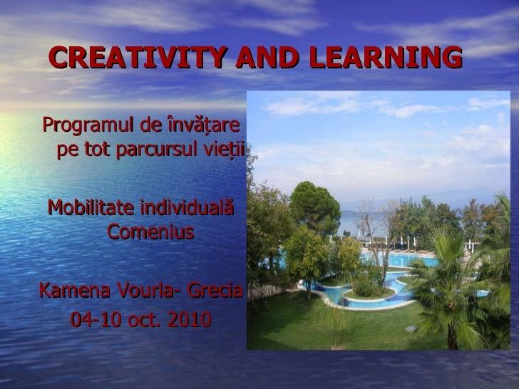 CREATIVITY AND LEARNING   <ul><li>Programul de  învățare pe tot parcursul vieții </li></ul><ul><li>Mobilitate individuală ...