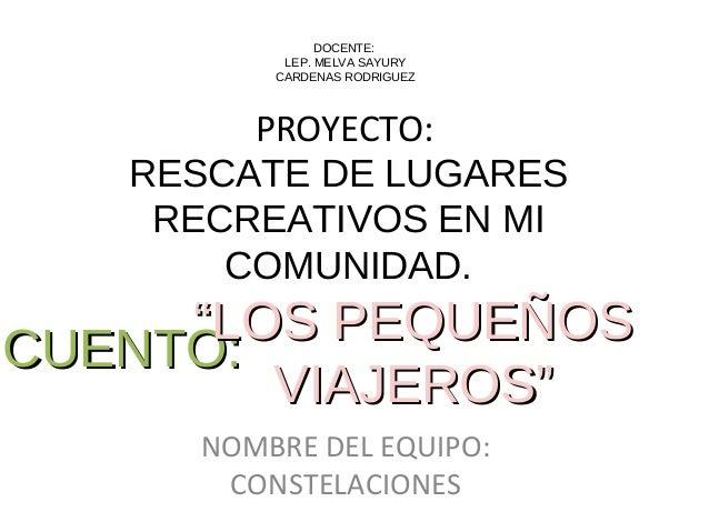 """PROYECTO: RESCATE DE LUGARES RECREATIVOS EN MI COMUNIDAD. NOMBRE DEL EQUIPO: CONSTELACIONES CUENTO:CUENTO:""""""""LOS PEQUEÑOSLO..."""