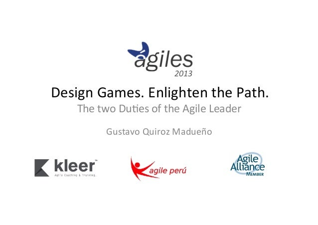 2013    Design  Games.  Enlighten  the  Path.   The  two  Du5es  of  the  Agile  Leader       ...