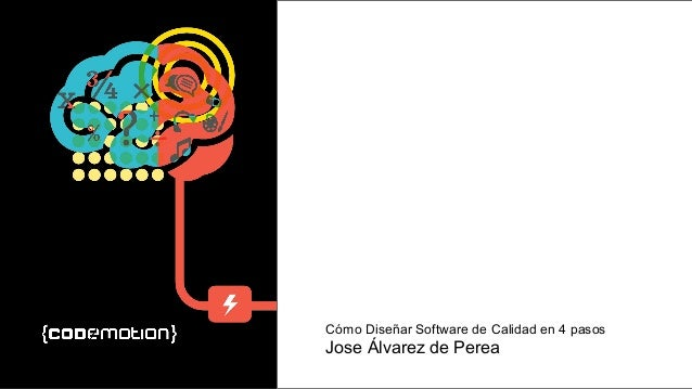 Cómo Diseñar Software de Calidad en 4 pasos Jose Álvarez de PereaMADRID · NOV 27-28 · 2015