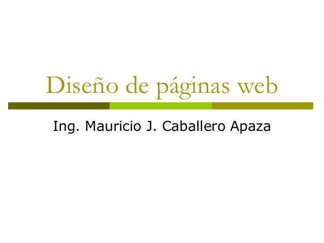 Diseño de páginas web Ing. Mauricio J. Caballero Apaza