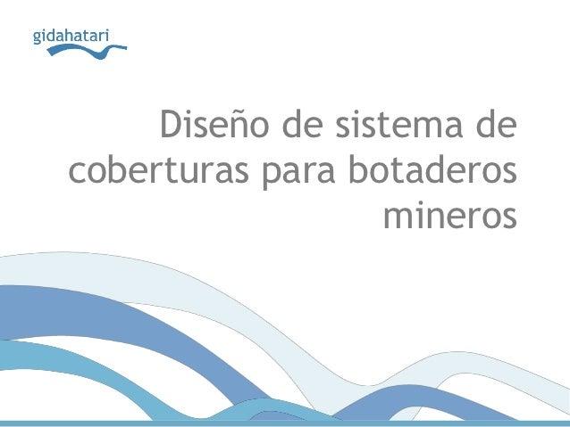 Diseño de sistema decoberturas para botaderos                  mineros