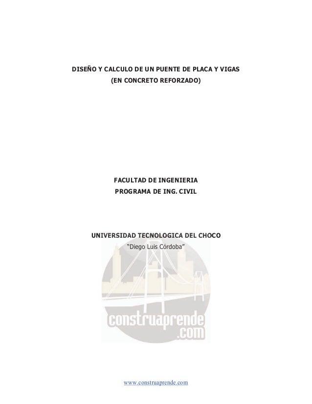 DISEÑO Y CALCULO DE UN PUENTE DE PLACA Y VIGAS (EN CONCRETO REFORZADO)  FACULTAD DE INGENIERIA PROGRAMA DE ING. CIVIL  UNI...