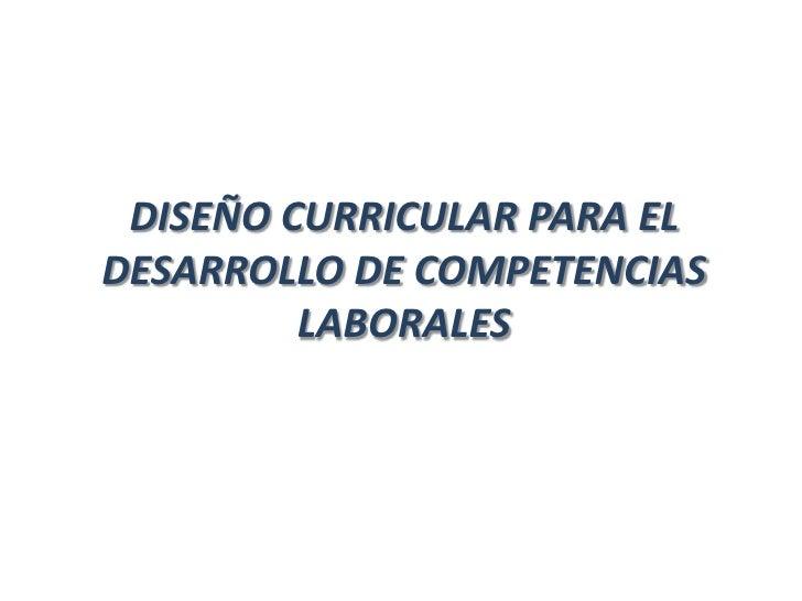 DISEÑO CURRICULAR PARA EL DESARROLLO DE COMPETENCIAS          LABORALES