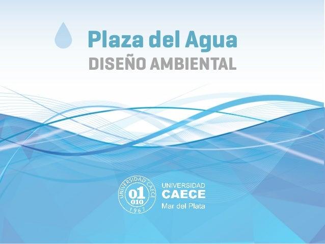 Plaza del Agua DISEÑO AMBIENTAL