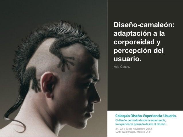 Diseño-camaleón:adaptación a lacorporeidad ypercepción delusuario.Ade Castro.