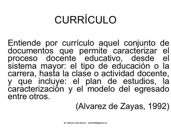 CURRÍCULO Entiende por currículo aquel conjunto de documentos que permite caracterizar el proceso docente educativo, desde...