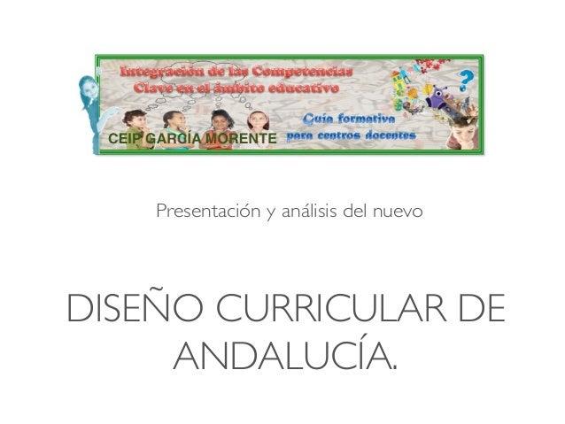 DISEÑO CURRICULAR DE ANDALUCÍA. Presentación y análisis del nuevo