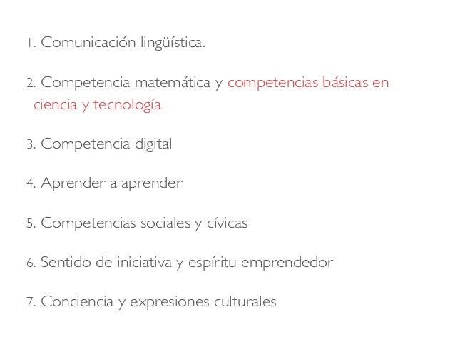 1. Comunicación lingüística. 2. Competencia matemática y competencias básicas en ciencia y tecnología 3. Competencia digit...