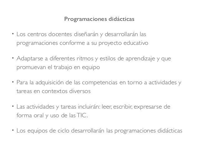 Programaciones didácticas • Los centros docentes diseñarán y desarrollarán las programaciones conforme a su proyecto educa...