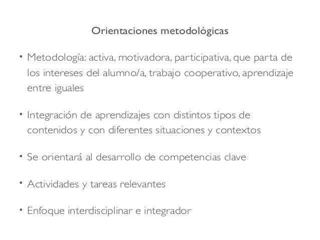 Orientaciones metodológicas • Metodología: activa, motivadora, participativa, que parta de los intereses del alumno/a, tra...