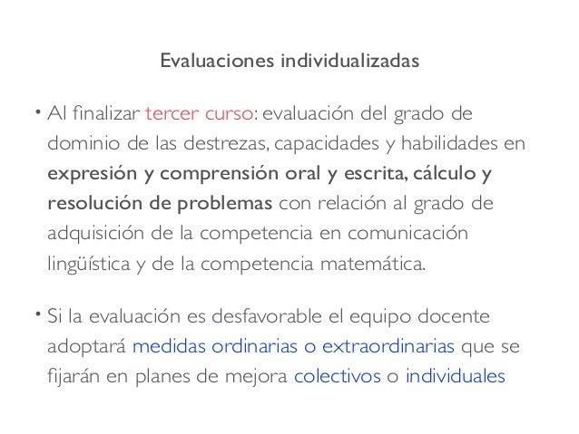 Evaluaciones individualizadas • Al finalizar tercer curso: evaluación del grado de dominio de las destrezas, capacidades y...