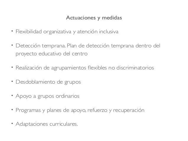 Actuaciones y medidas • Flexibilidad organizativa y atención inclusiva • Detección temprana. Plan de detección temprana de...