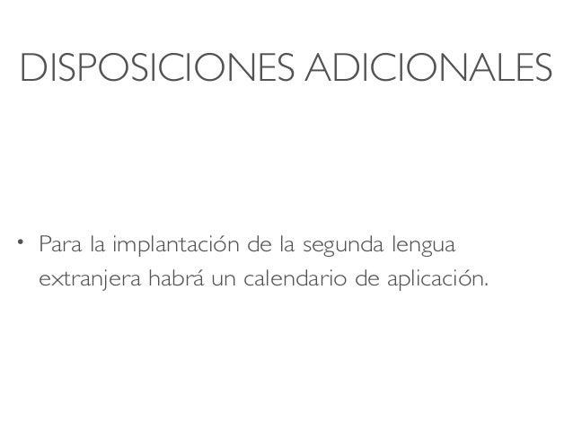 DISPOSICIONES ADICIONALES • Para la implantación de la segunda lengua extranjera habrá un calendario de aplicación.