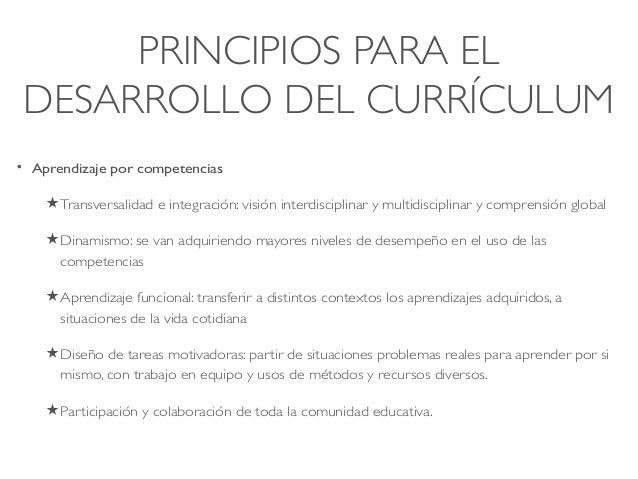PRINCIPIOS PARA EL DESARROLLO DEL CURRÍCULUM • Aprendizaje por competencias ★Transversalidad e integración: visión interdi...