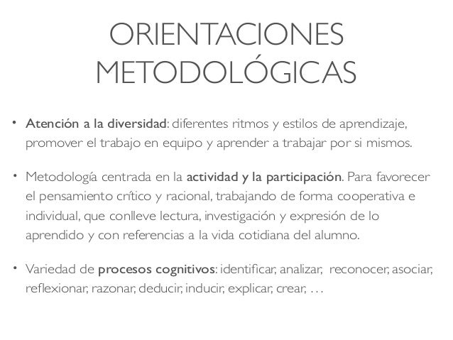 ORIENTACIONES METODOLÓGICAS • Atención a la diversidad: diferentes ritmos y estilos de aprendizaje, promover el trabajo en...