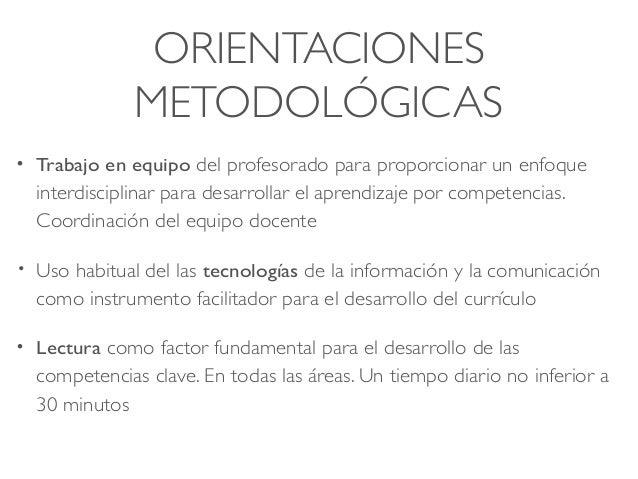 ORIENTACIONES METODOLÓGICAS • Trabajo en equipo del profesorado para proporcionar un enfoque interdisciplinar para desarro...