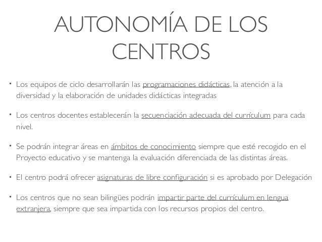 AUTONOMÍA DE LOS CENTROS • Los equipos de ciclo desarrollarán las programaciones didácticas, la atención a la diversidad y...