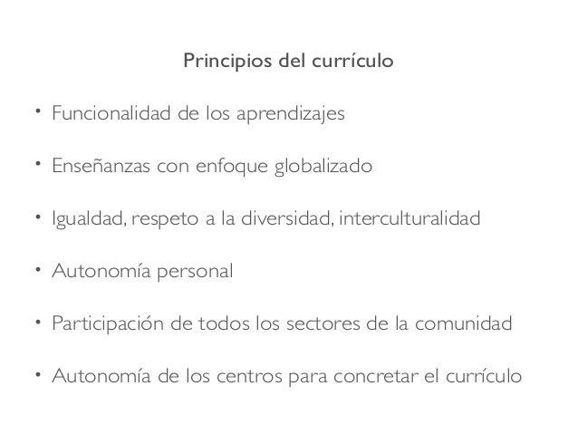 Principios del currículo • Funcionalidad de los aprendizajes • Enseñanzas con enfoque globalizado • Igualdad, respeto a la...