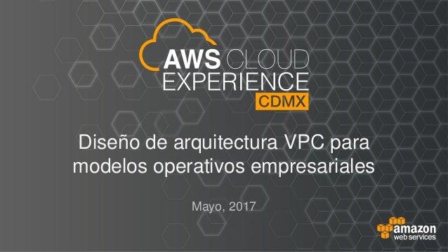 Diseño de arquitectura VPC para modelos operativos empresariales Mayo, 2017