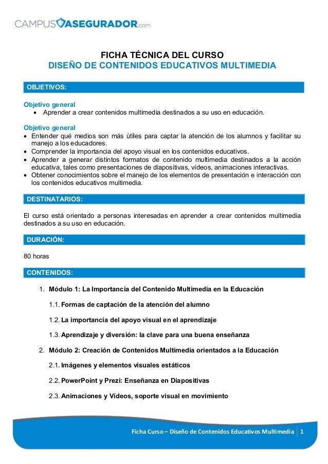 Ficha Curso – Diseño de Contenidos Educativos Multimedia 1 FICHA TÉCNICA DEL CURSO DISEÑO DE CONTENIDOS EDUCATIVOS MULTIME...