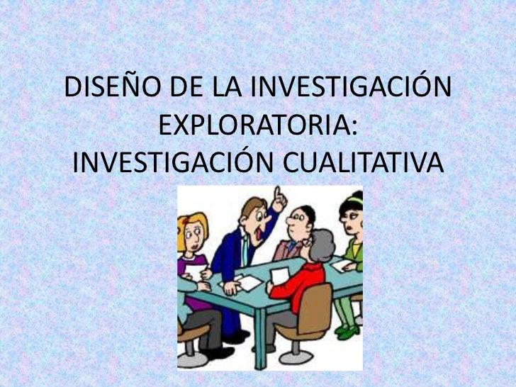 DISEÑO DE LA INVESTIGACIÓN EXPLORATORIA: INVESTIGACIÓN CUALITATIVA<br />