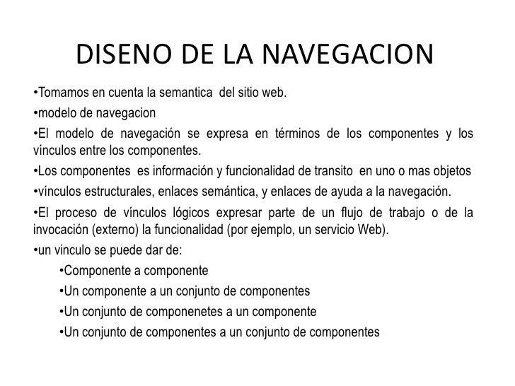 DISENO DE LA NAVEGACION •Tomamos en cuenta la semantica del sitio web. •modelo de navegacion •El modelo de navegación se e...
