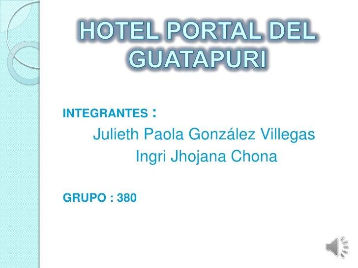 INTEGRANTES :    Julieth Paola González Villegas           Ingri Jhojana ChonaGRUPO : 380