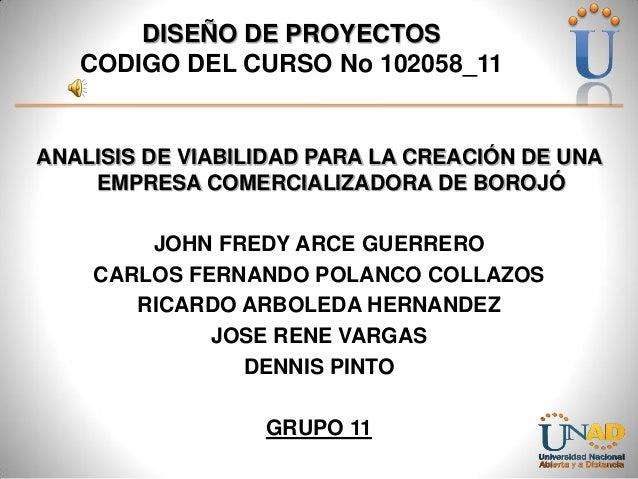 DISEÑO DE PROYECTOS CODIGO DEL CURSO No 102058_11  ANALISIS DE VIABILIDAD PARA LA CREACIÓN DE UNA EMPRESA COMERCIALIZADORA...