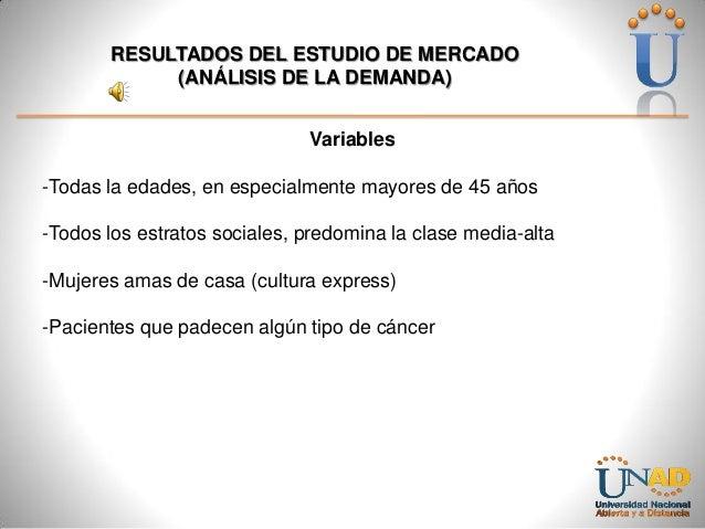 RESULTADOS DEL ESTUDIO DE MERCADO (ANÁLISIS DE LA DEMANDA) Variables -Todas la edades, en especialmente mayores de 45 años...
