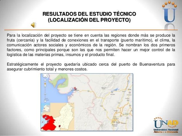 RESULTADOS DEL ESTUDIO TÉCNICO (LOCALIZACIÓN DEL PROYECTO) Para la localización del proyecto se tiene en cuenta las region...