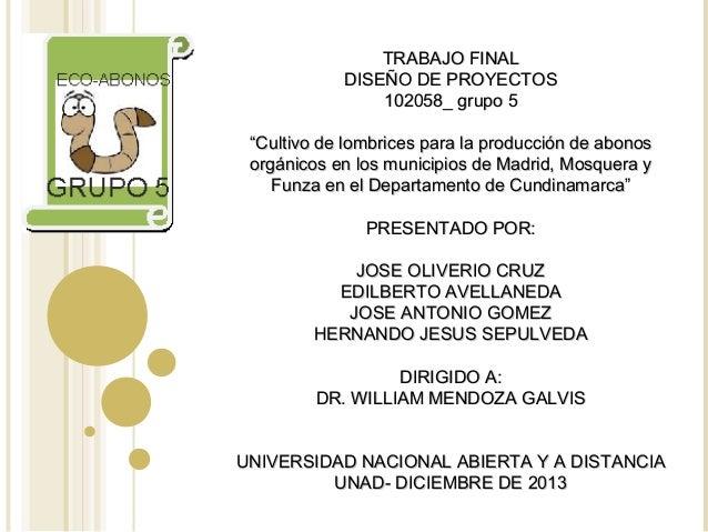 """TRABAJO FINAL DISEÑO DE PROYECTOS 102058_ grupo 5 """"Cultivo de lombrices para la producción de abonos orgánicos en los muni..."""