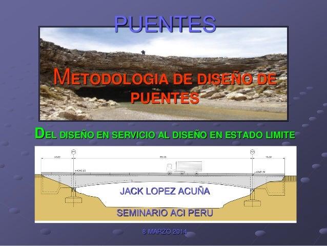 PUENTES METODOLOGIA DE DISEÑO DE PUENTES DEL DISEÑO EN SERVICIO AL DISEÑO EN ESTADO LIMITE JACK LOPEZ ACUÑA SEMINARIO ACI ...