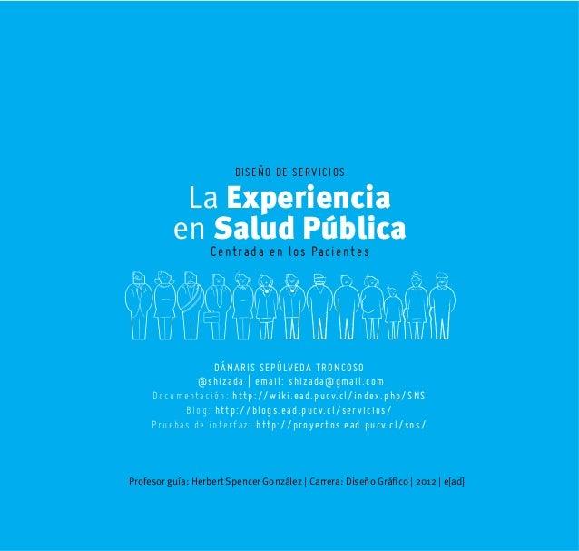 [1]Diseño de ServiciosLa Experienciaen Salud PúblicaDISEÑO DE SERVICIOSCentrada en los PacientesDÁMARIS SEPÚLVEDA TRONCOSO...