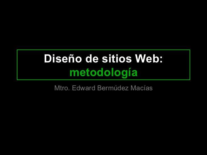 Diseño de sitios Web:  metodología Mtro. Edward Bermúdez Macías