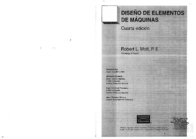 DISEÑODE ELEMENTOS A DE MAQUINAS  Cuarta edición     Robert L.  Mott,  P.  E.   University of Da yïon  TRADUCCIÓN Virgilio...