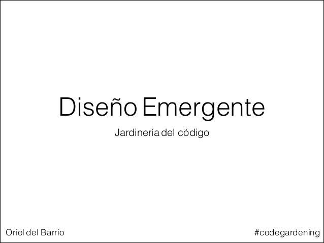 Diseño Emergente Jardinería del código  Oriol del Barrio  #codegardening
