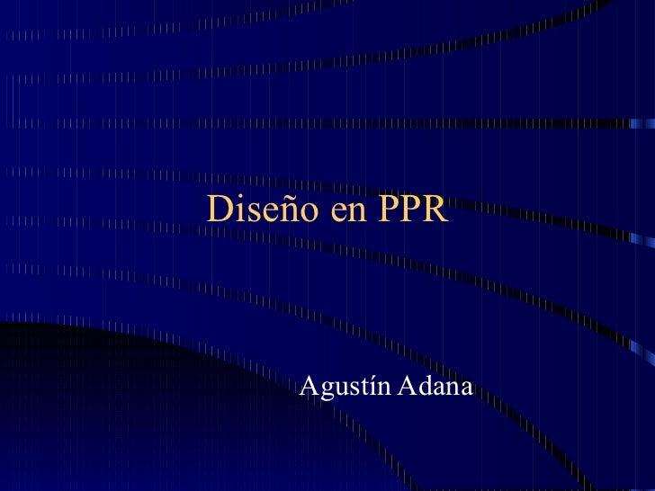 Diseño en PPR Agustín Adana