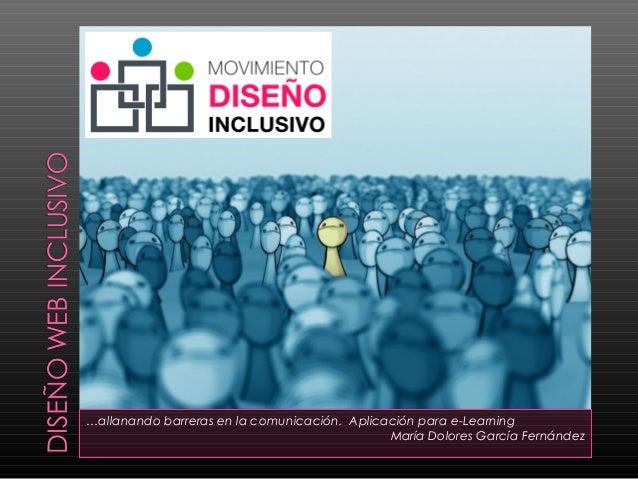 …allanando barreras en la comunicación. Aplicación para e-Learning María Dolores García Fernández