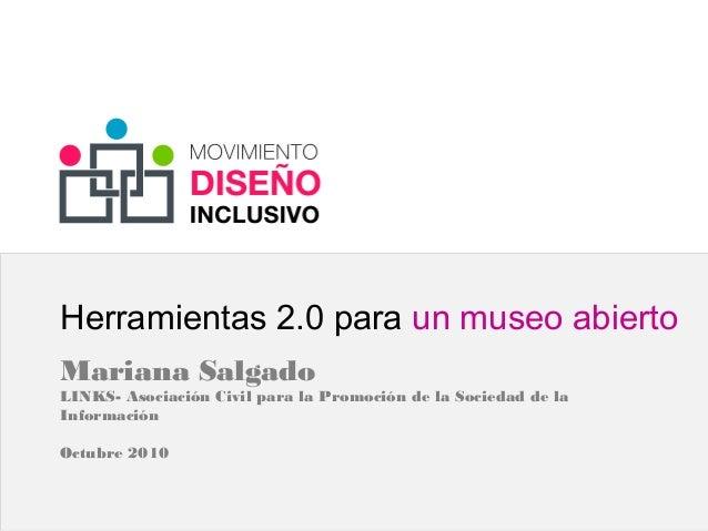 Herramientas 2.0 para un museo abierto Mariana Salgado LINKS- Asociación Civil para la Promoción de la Sociedad de la Info...