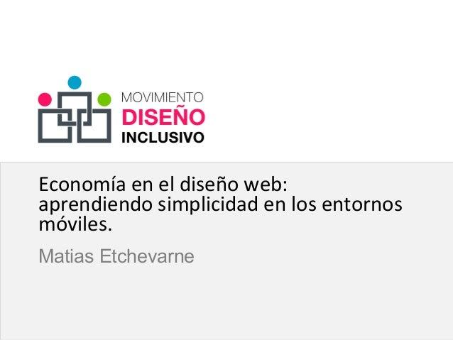 Click to edit Master subtitle style Economía en el diseño web: aprendiendo simplicidad en los entornos móviles. Matias Etc...