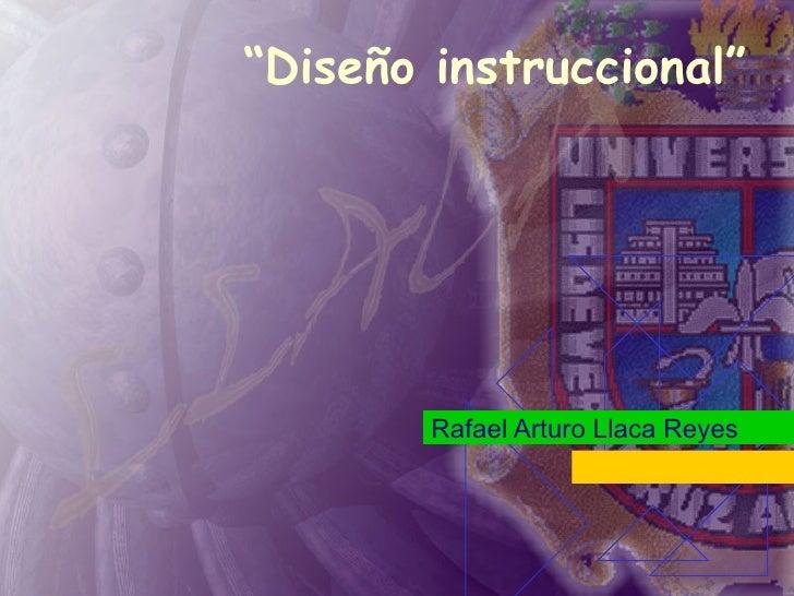 """"""" Diseño instruccional"""" Rafael Arturo Llaca Reyes"""