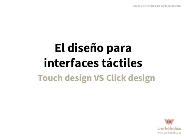 El diseño para interfaces táctiles Touch design VS Click design