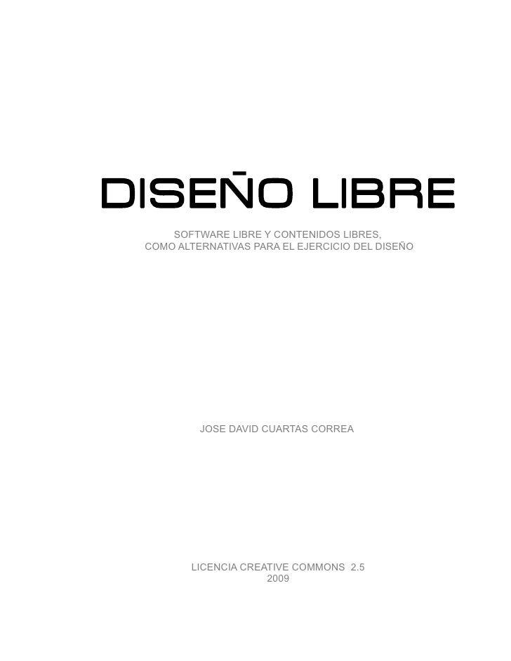 DISENO LIBRE      SOFTWARE LIBRE Y CONTENIDOS LIBRES,  COMO ALTERNATIVAS PARA EL EJERCICIO DEL DISEÑO               JOSE D...