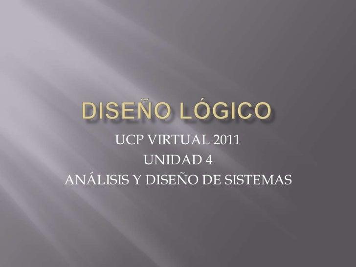 UCP VIRTUAL 2011          UNIDAD 4ANÁLISIS Y DISEÑO DE SISTEMAS