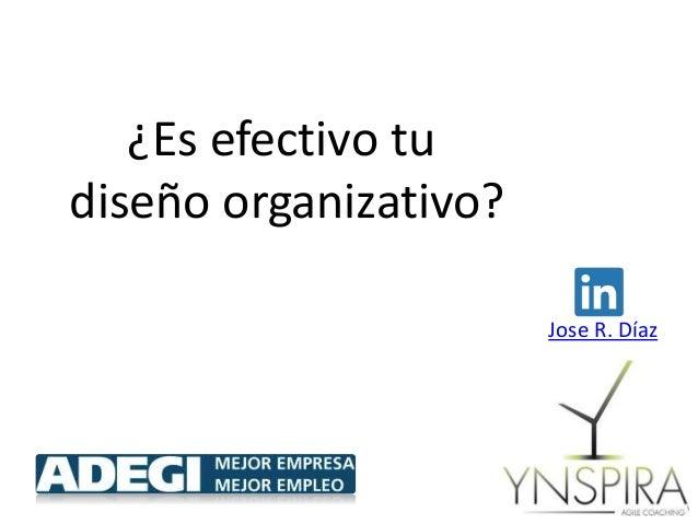 ¿Es efectivo tu diseño organizativo? Jose R. Díaz