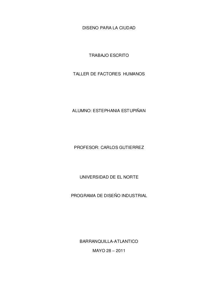 DISENO PARA LA CIUDAD      TRABAJO ESCRITOTALLER DE FACTORES HUMANOSALUMNO: ESTEPHANIA ESTUPIÑAN PROFESOR: CARLOS GUTIERRE...