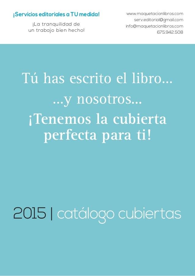info@maquetacionlibros.com • serv.editorial@gmail.com • 675.942.508 2015   catálogo cubiertas ¡Servicios editoriales a TU ...